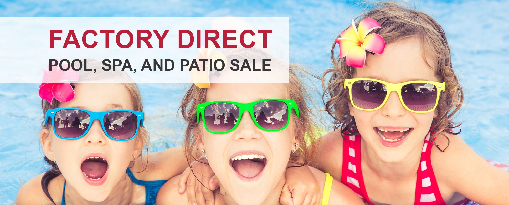 Factory Direct Pool and Patio Sale